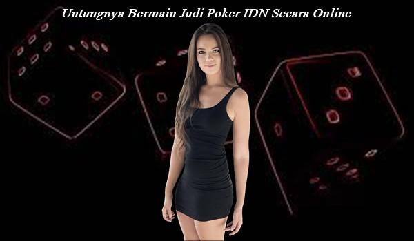 Untungnya Bermain Judi Poker IDN Secara Online