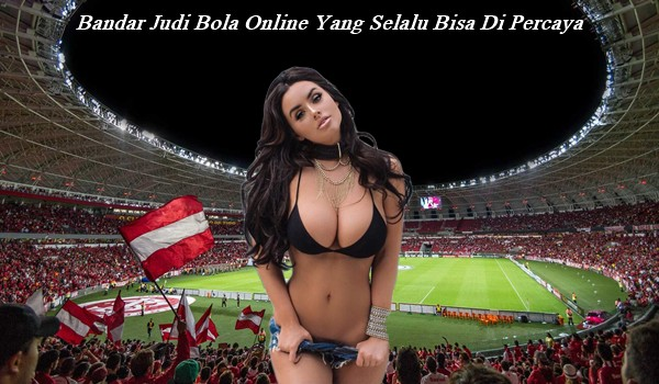 Bandar Judi Bola Online Yang Selalu Bisa Di Percaya
